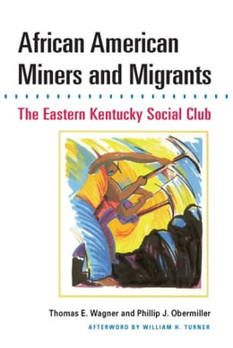 Book African American Miners and Migrants: THE EASTERN KENTUCKY SOCIAL CLUB by Thomas E. Wagner