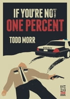If You're Not One Percent by Todd Morr