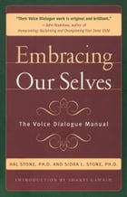 Embracing Our Selves: The Voice Dialogue Manuel