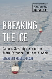 Breaking the Ice: Canada, Sovereignty, and the Arctic Extended Continental Shelf