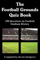 The Football Grounds Quiz Book: 250 Questions on Football Stadium History by Kevin Snelgrove