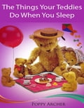 The Things Your Teddies Do When You Sleep 05e33651-c9f4-4f11-b769-ed89e28ddbc6