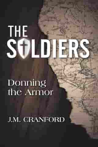 The Soldiers: Donning the Armor by J.M. Cranford