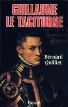 Guillaume le Taciturne by Bernard Quilliet