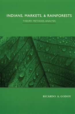 Book Indians, Markets, and Rainforests: Theoretical, Comparative, and Quantitative Explorations in the… by Ricardo Godoy