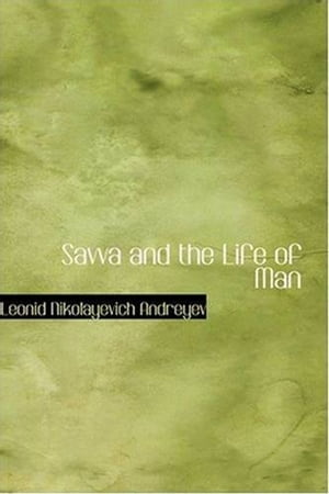 Savva And The Life Of Man by Leonid Andreyev