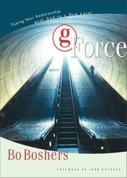 Book G-Force: Taking Your Relationship with God to a New Level by Bo Boshers