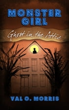 Monster Girl: Ghost in the Attic by Val O. Morris
