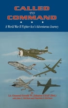 Called to Command: WWII Fighter Ace's Adventure Journey