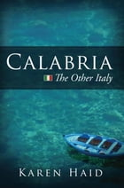 Calabria: The Other Italy by Karen Haid