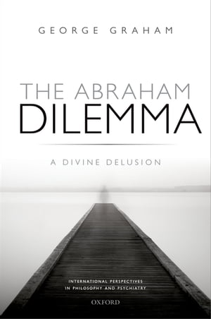 The Abraham Dilemma A divine delusion