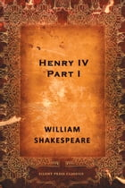 Henry IV, Part I: A History by William Shakespeare