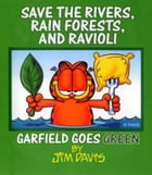 Save the Rivers, Rain Forests, and Ravioli: Garfield Goes Green by Jim Davis