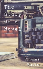 The Story of a Novel: incl. biography of Thomas Wolfe by Thomas Wolfe