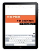 The Complete Beginners Guide to Pages for the iPhone and iPad by Scott  La Counte