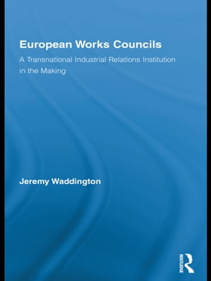 European Works Councils and Industrial Relations A Transnational Industrial Relations Institution in the Making