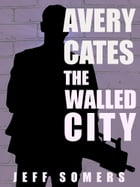 The Walled City: An Avery Cates Short Story by Jeff Somers