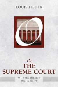 On the Supreme Court: Without Illusion and Idolatry