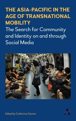 The Asia-Pacific in the Age of Transnational Mobility The Search for Community and Identity on and through Social Media