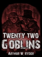 Twenty-Two Goblins by Arthur W. Ryder