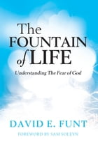 The Fountain of Life: Understanding the Fear of God by David E. Funt