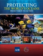 Protecting the World's Oceans: From Vision to Action by Asian Development Bank