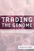Trading the Genome: Investigating the Commodification of Bio-Information by Bronwyn Parry