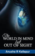 The World in Mind But Out of Sight by Anusha R Kallapur