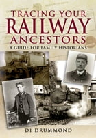 Tracing Your Railway Ancestors: A Guide for Family Historians by Di Drummond