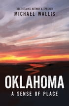 Oklahoma: A Sense of Place by Michael Wallis