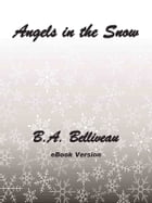Angels in the Snow by B.A. Belliveau