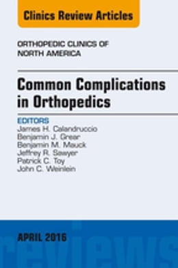 Book Common Complications in Orthopedics, An Issue of Orthopedic Clinics, E-Book by James H. Calandruccio, MD