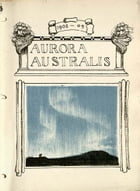 Aurora Australis by Ernest Henry Shackleton