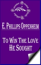 To Win the Love He Sought by E. Phillips Oppenheim