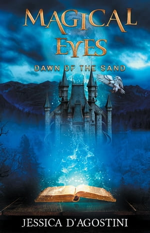 Magical Eyes: Dawn Of The Sand by Jessica D'Agostini