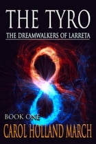 The Tyro: The Dreamwalkers of Larreta, Book 1 by Carol Holland March