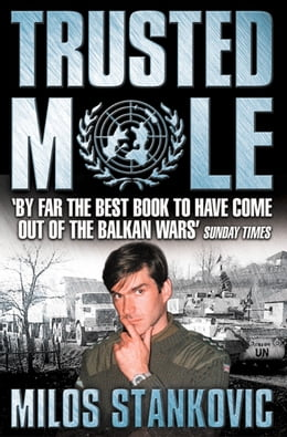 Book Trusted Mole: A Soldier's Journey into Bosnia's Heart of Darkness by Milos Stankovic