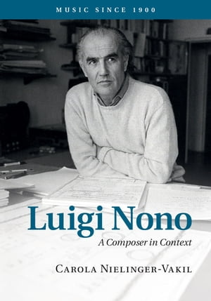 Luigi Nono A Composer in Context