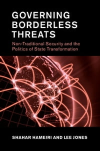 Governing Borderless Threats: Non-Traditional Security and the Politics of State Transformation