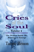 Cries of the Soul (Second Edition): The Woman Inside Me, Wanting to Emerge by Tammy Henson