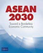 ASEAN 2030: Toward a Borderless Economic Community by ADBI