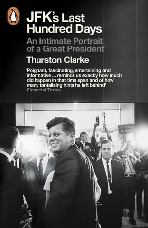 JFK's Last Hundred Days An Intimate Portrait of a Great President