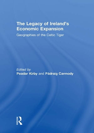 The Legacy of Ireland's Economic Expansion Geographies of the Celtic Tiger