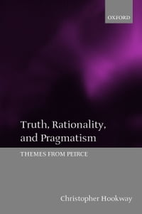 Truth, Rationality, and Pragmatism: Themes from Peirce