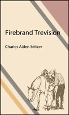 Firebrand Trevison (Illustrated Edition) by Charles Alden Seltzer
