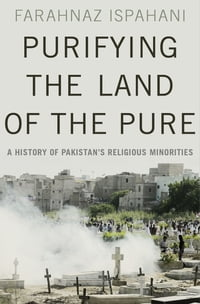 Purifying the Land of the Pure: A History of Pakistan's Religious Minorities
