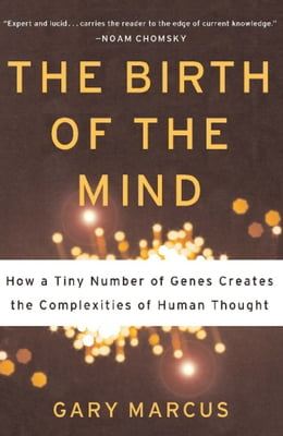 Book The Birth of the Mind: How a Tiny Number of Genes Creates The Complexities of Human Thought by Gary Marcus