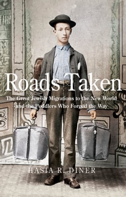 Book Roads Taken: The Great Jewish Migrations to the New World and the Peddlers Who Forged the Way by Hasia R. Diner