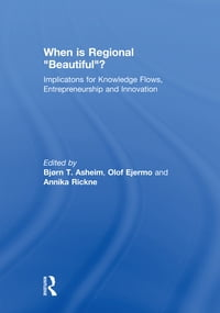 """When is Regional """"Beautiful""""?: Implications for Knowledge Flows, Entrepreneurship and Innovation"""