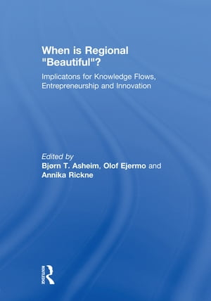 """When is Regional """"Beautiful""""? Implications for Knowledge Flows, Entrepreneurship and Innovation"""